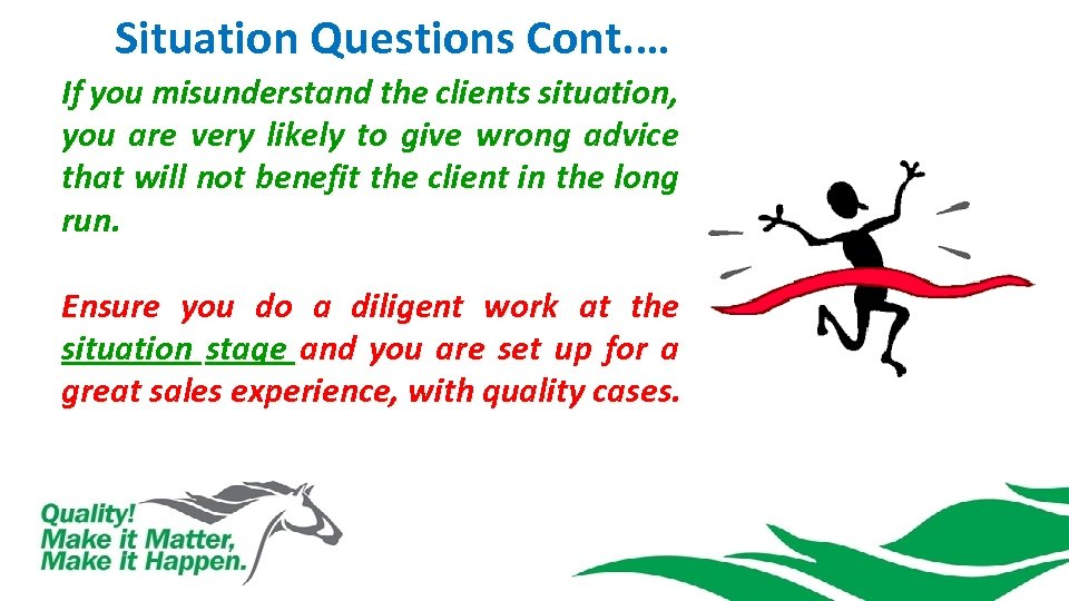 Situation Questions Cont. … If you misunderstand the clients situation, you are very likely