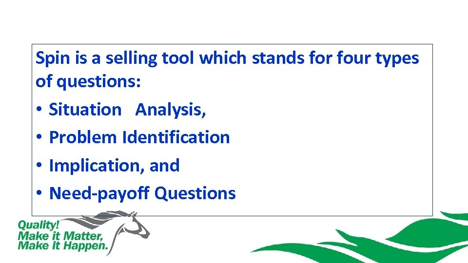 Spin is a selling tool which stands for four types of questions: • Situation