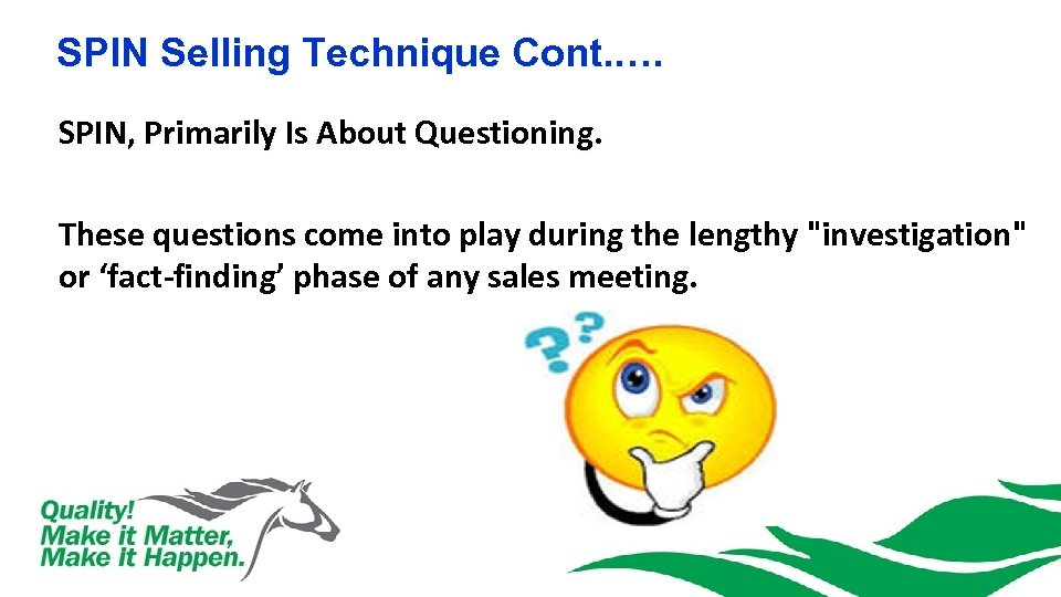 SPIN Selling Technique Cont. …. SPIN, Primarily Is About Questioning. These questions come into
