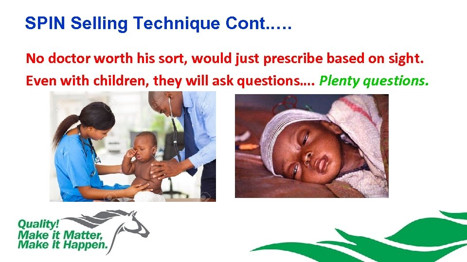 SPIN Selling Technique Cont. …. No doctor worth his sort, would just prescribe based