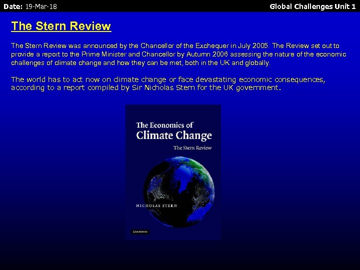 Date: 19 -Mar-18 Global Challenges Unit 1 The Stern Review was announced by the