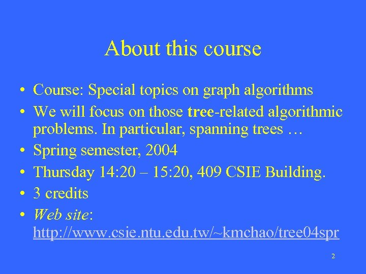 About this course • Course: Special topics on graph algorithms • We will focus