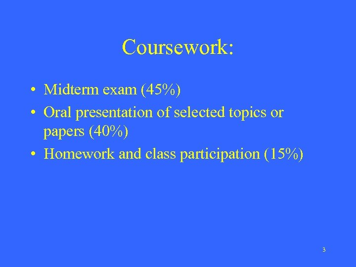 Coursework: • Midterm exam (45%) • Oral presentation of selected topics or papers (40%)