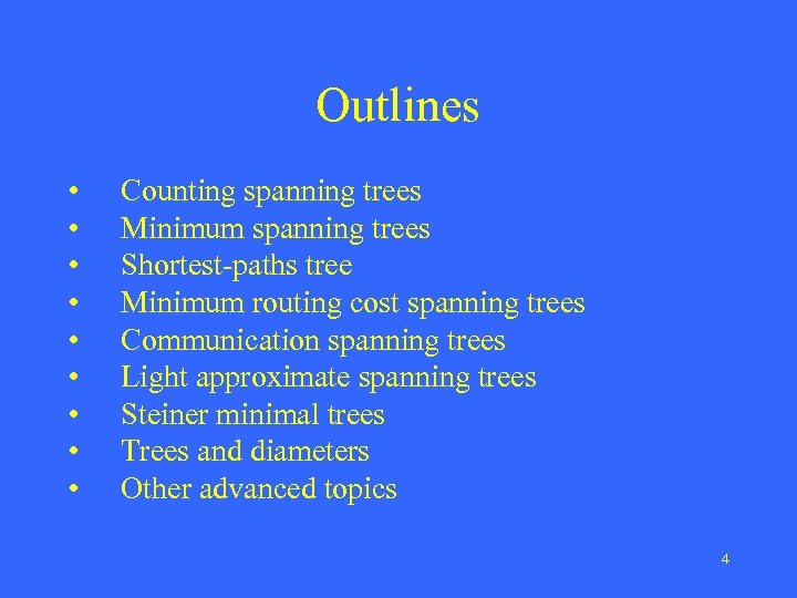 Outlines • • • Counting spanning trees Minimum spanning trees Shortest-paths tree Minimum routing