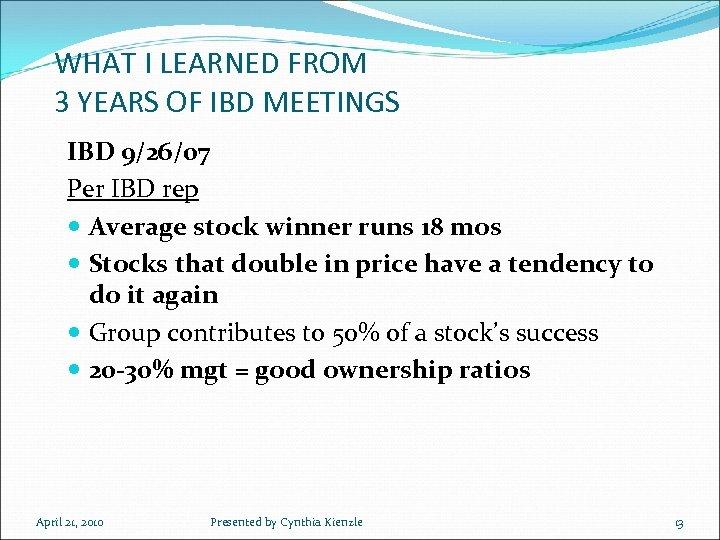 WHAT I LEARNED FROM 3 YEARS OF IBD MEETINGS IBD 9/26/07 Per IBD rep