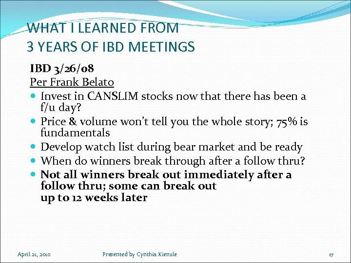 WHAT I LEARNED FROM 3 YEARS OF IBD MEETINGS IBD 3/26/08 Per Frank Belato