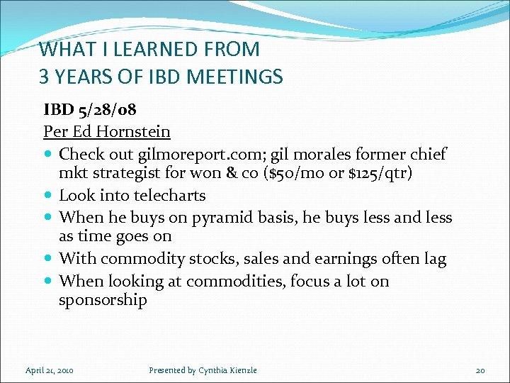 WHAT I LEARNED FROM 3 YEARS OF IBD MEETINGS IBD 5/28/08 Per Ed Hornstein