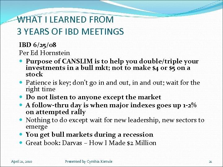 WHAT I LEARNED FROM 3 YEARS OF IBD MEETINGS IBD 6/25/08 Per Ed Hornstein