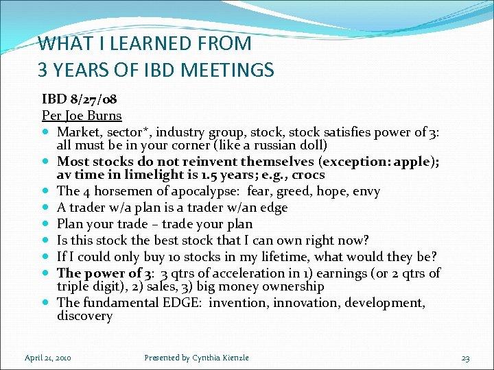 WHAT I LEARNED FROM 3 YEARS OF IBD MEETINGS IBD 8/27/08 Per Joe Burns