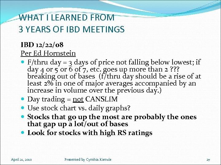 WHAT I LEARNED FROM 3 YEARS OF IBD MEETINGS IBD 12/22/08 Per Ed Hornstein