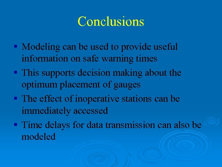Conclusions § Modeling can be used to provide useful information on safe warning times