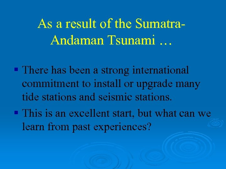 As a result of the Sumatra. Andaman Tsunami … § There has been a