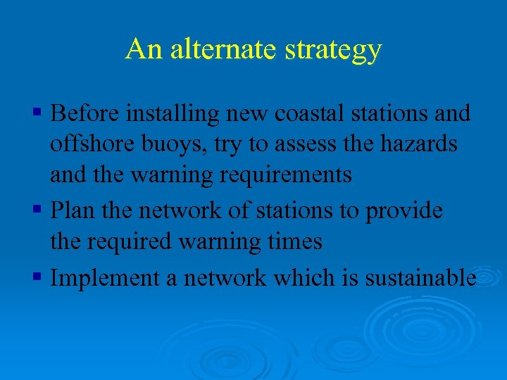 An alternate strategy § Before installing new coastal stations and offshore buoys, try to