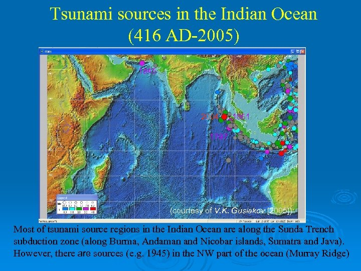Tsunami sources in the Indian Ocean (416 AD-2005) 1945 2004 1861 1797 (courtesy of