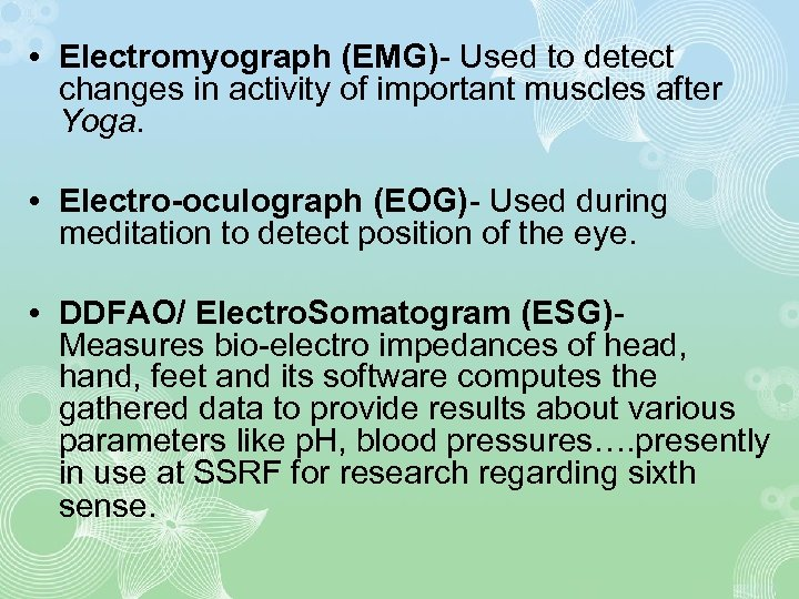 • Electromyograph (EMG)- Used to detect changes in activity of important muscles after