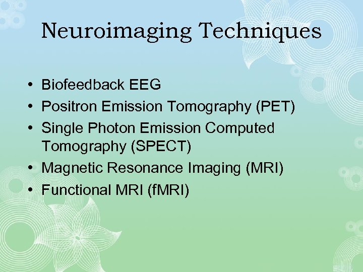 Neuroimaging Techniques • Biofeedback EEG • Positron Emission Tomography (PET) • Single Photon Emission