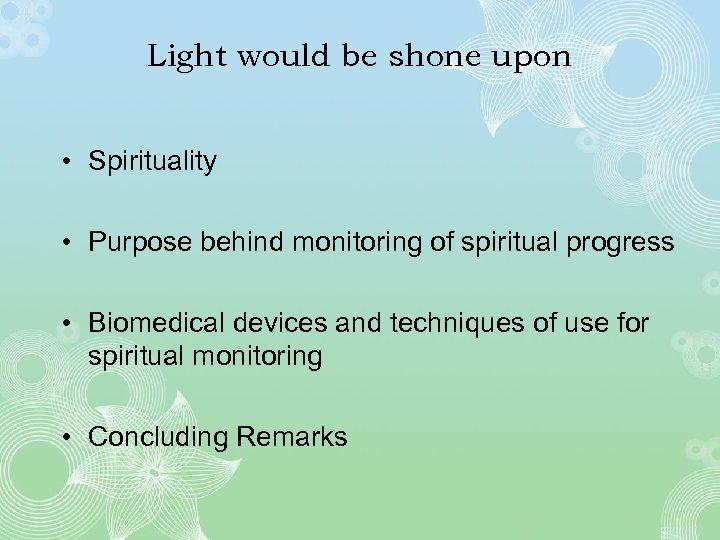 Light would be shone upon • Spirituality • Purpose behind monitoring of spiritual progress