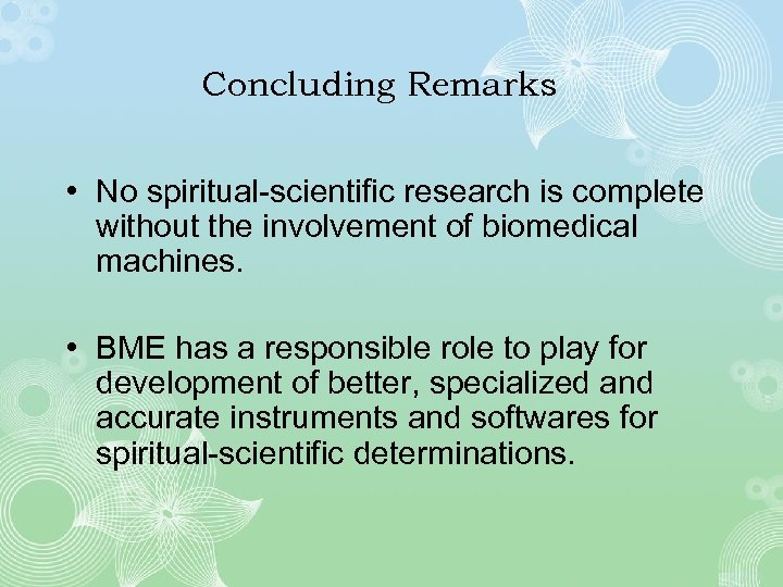 Concluding Remarks • No spiritual-scientific research is complete without the involvement of biomedical machines.