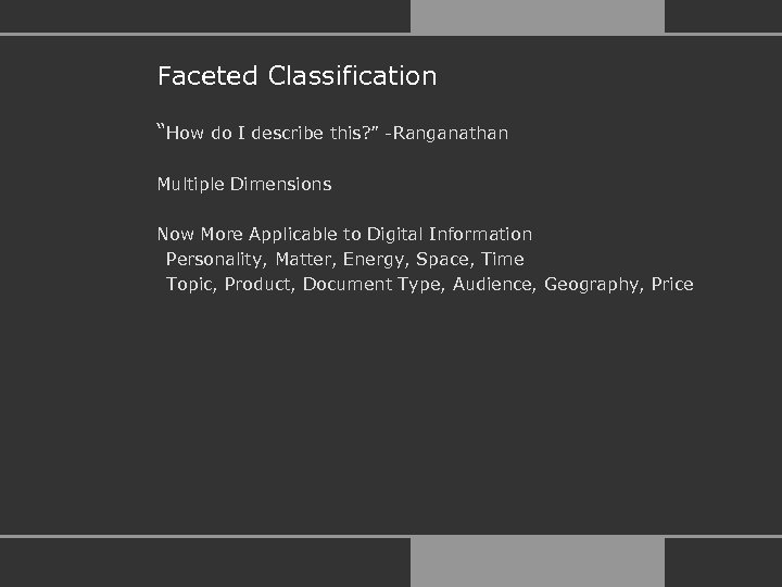 "Faceted Classification ""How do I describe this? "" -Ranganathan Multiple Dimensions Now More Applicable"