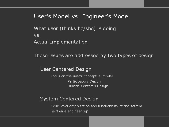 User's Model vs. Engineer's Model What user (thinks he/she) is doing vs. Actual Implementation