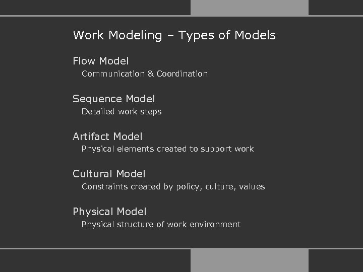 Work Modeling – Types of Models Flow Model Communication & Coordination Sequence Model Detailed