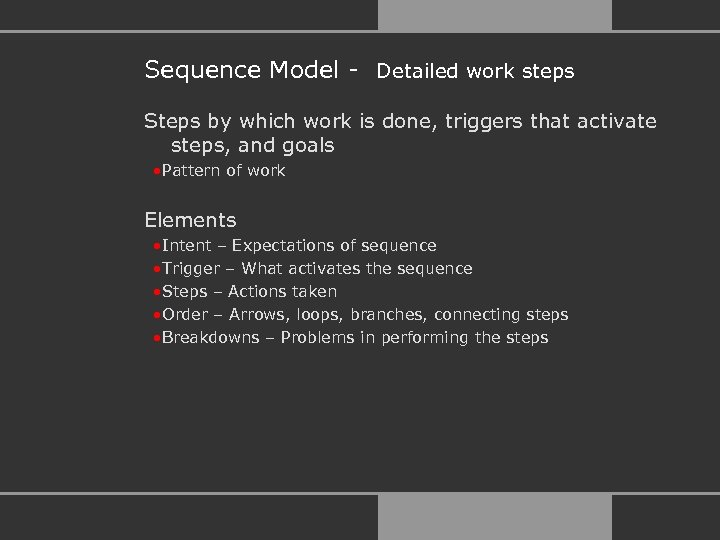 Sequence Model - Detailed work steps Steps by which work is done, triggers that