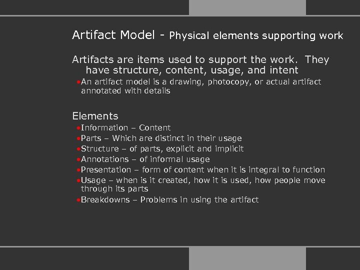 Artifact Model - Physical elements supporting work Artifacts are items used to support the
