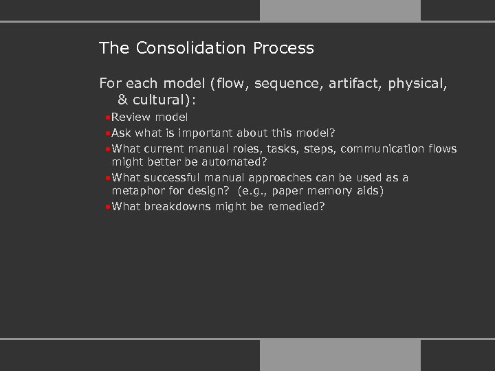 The Consolidation Process For each model (flow, sequence, artifact, physical, & cultural): • Review