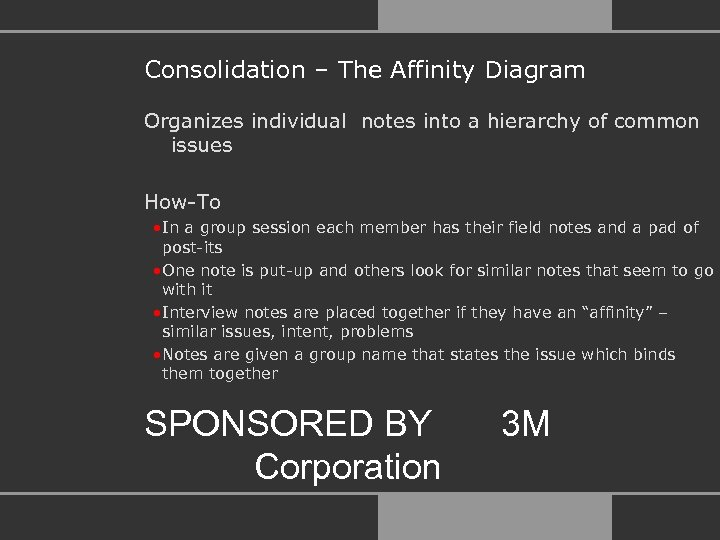 Consolidation – The Affinity Diagram Organizes individual notes into a hierarchy of common issues