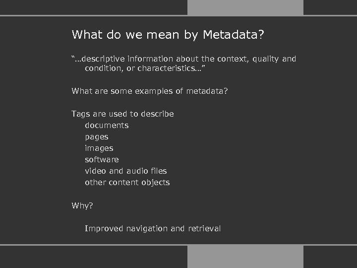 "What do we mean by Metadata? ""…descriptive information about the context, quality and condition,"