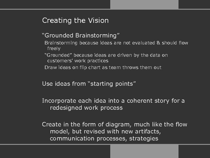"Creating the Vision ""Grounded Brainstorming"" Brainstorming because ideas are not evaluated & should flow"