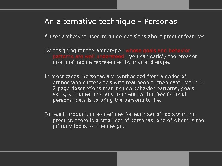An alternative technique - Personas A user archetype used to guide decisions about product