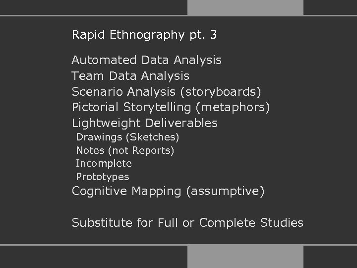 Rapid Ethnography pt. 3 Automated Data Analysis Team Data Analysis Scenario Analysis (storyboards) Pictorial