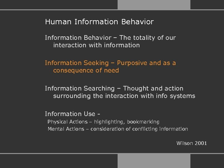 Human Information Behavior – The totality of our interaction with information Information Seeking –