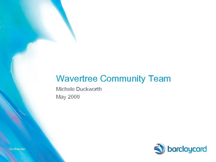 Wavertree Community Team Michele Duckworth May 2009 Confidential