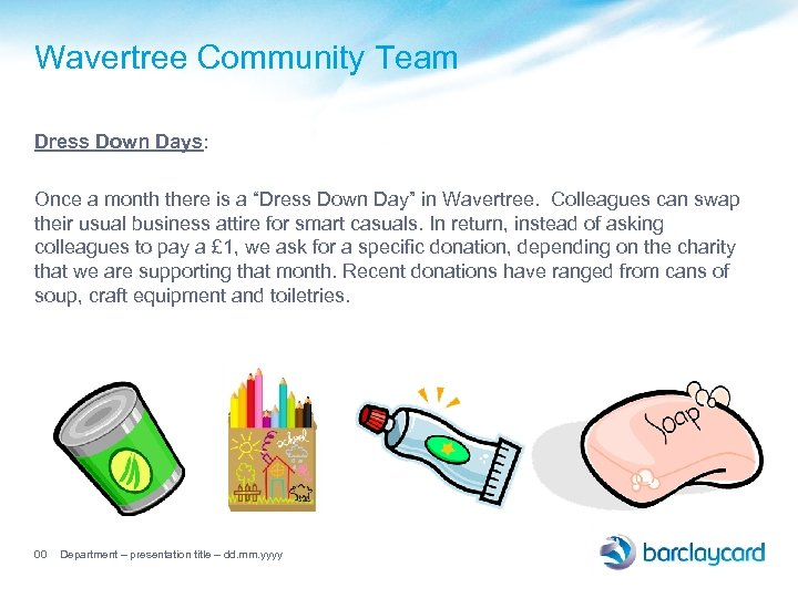 "Wavertree Community Team Dress Down Days: Once a month there is a ""Dress Down"