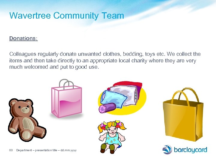 Wavertree Community Team Donations: Colleagues regularly donate unwanted clothes, bedding, toys etc. We collect