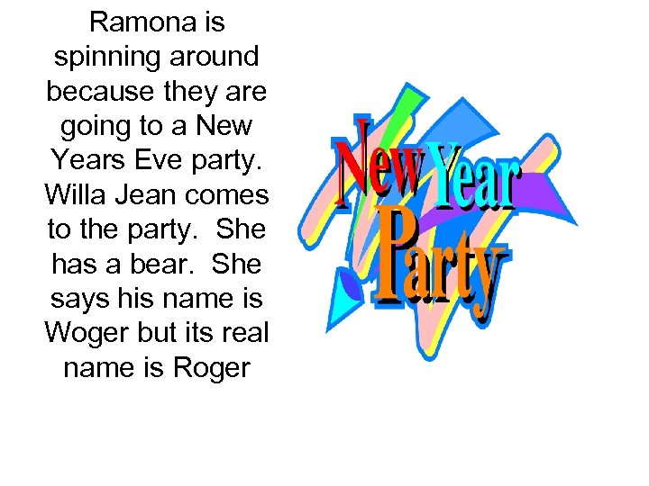 Ramona is spinning around because they are going to a New Years Eve party.