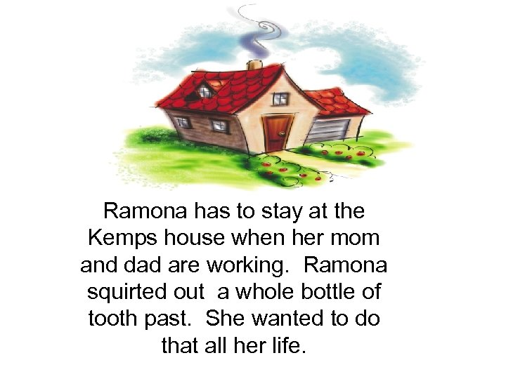 Ramona has to stay at the Kemps house when her mom and dad are