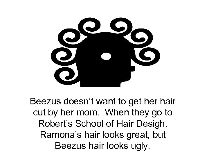 Beezus doesn't want to get her hair cut by her mom. When they go