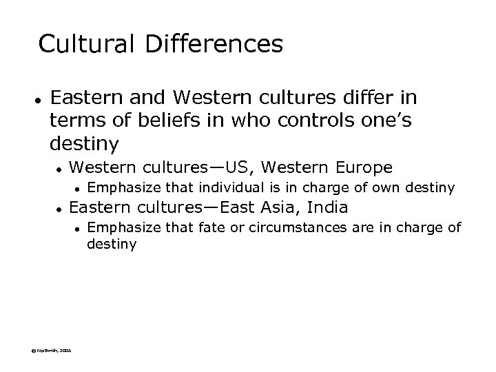 Cultural Differences l Eastern and Western cultures differ in terms of beliefs in who