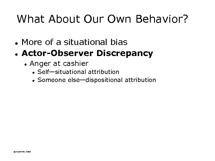 What About Our Own Behavior? l l More of a situational bias Actor-Observer Discrepancy