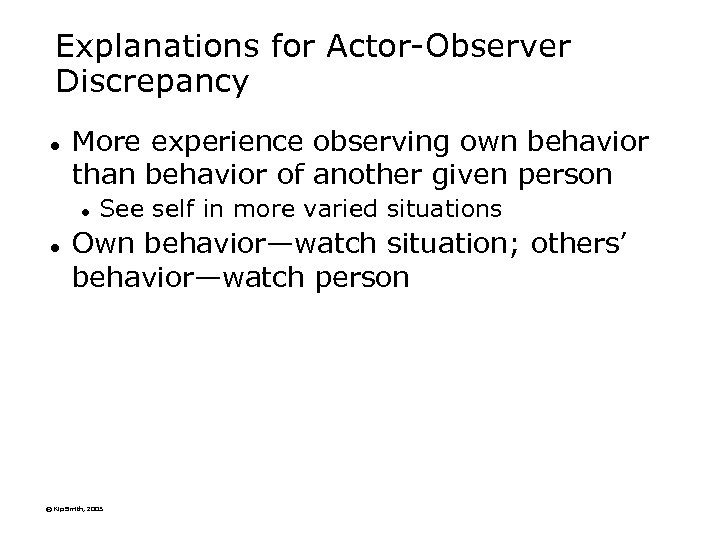 Explanations for Actor-Observer Discrepancy l More experience observing own behavior than behavior of another