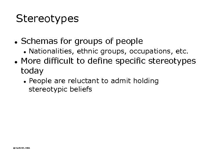 Stereotypes l Schemas for groups of people l l Nationalities, ethnic groups, occupations, etc.