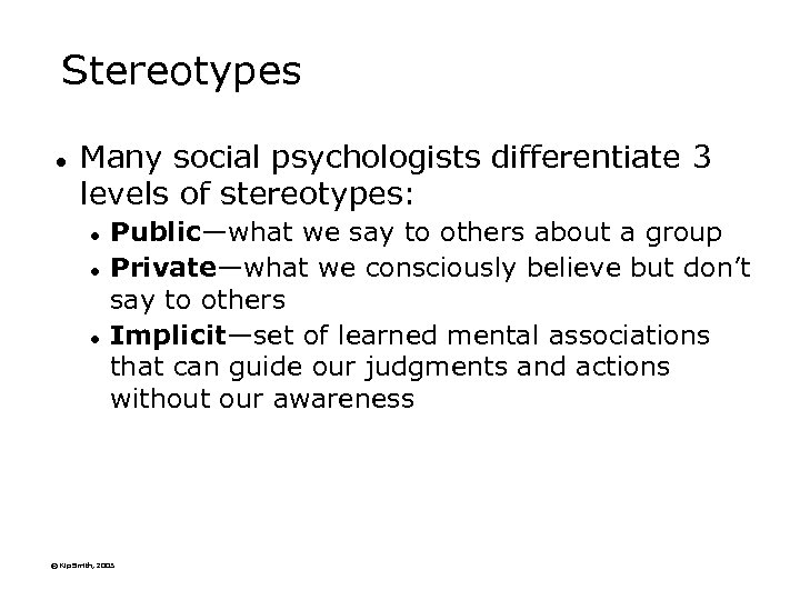 Stereotypes l Many social psychologists differentiate 3 levels of stereotypes: l l l Public—what
