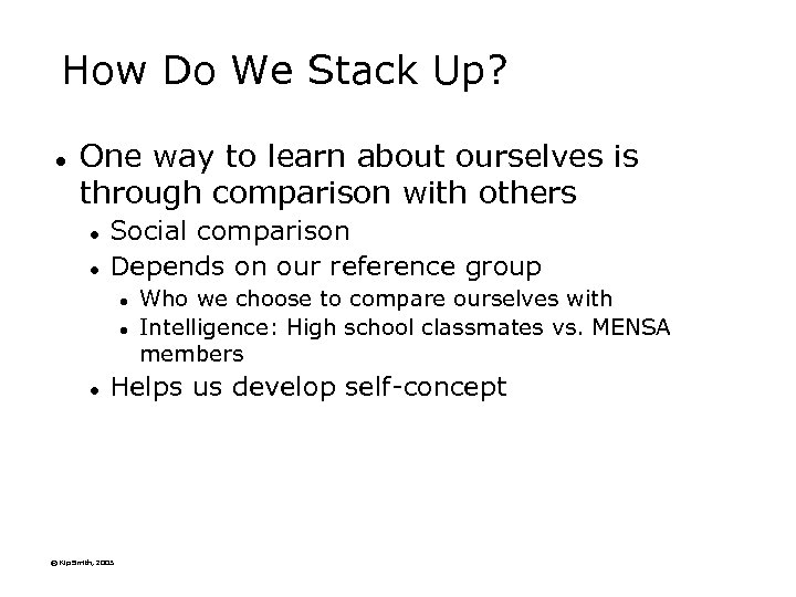 How Do We Stack Up? l One way to learn about ourselves is through
