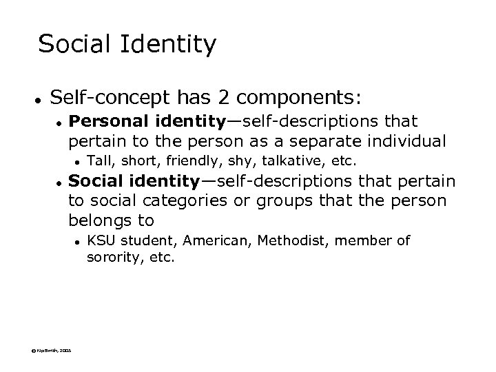 Social Identity l Self-concept has 2 components: l Personal identity—self-descriptions that pertain to the