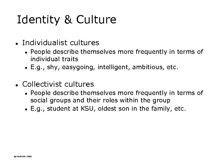 Identity & Culture l Individualist cultures l l l People describe themselves more frequently