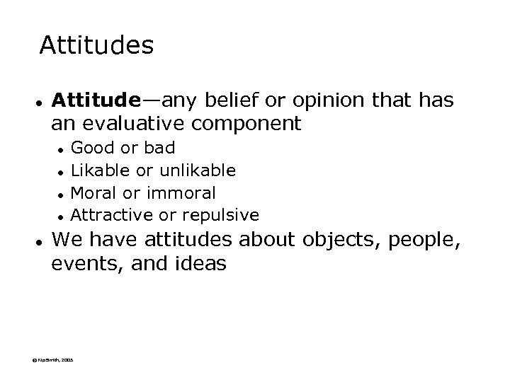 Attitudes l Attitude—any belief or opinion that has an evaluative component l l l
