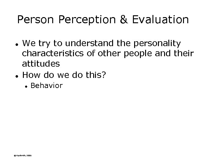 Person Perception & Evaluation l l We try to understand the personality characteristics of